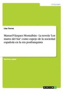 Manuel Vazquez Montalban - La Novela 'Los Mares del Sur' Como Espejo de La Sociedad Espanola En La Era Posfranquista - 2826794593