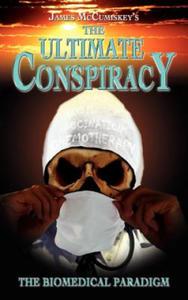 Ultimate Conspiracy - The Biomedical Paradigm - 2854492890