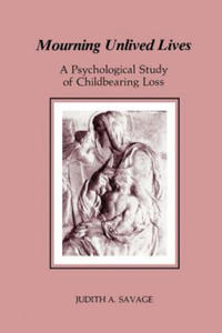 Mourning Unlived Lives: A Psychological Study of Childbearing Loss (Chiron Monograph Series) - 2826810564
