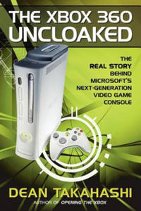 Xbox 360 Uncloaked: The Real Story Behind Microsoft's Next-Generation Video Game Console - 2826848110
