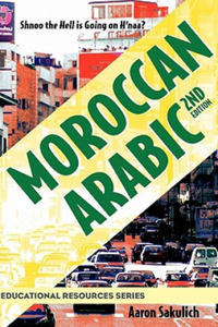 Moroccan Arabic - Shnoo the Hell Is Going on H'Naa? a Practical Guide to Learning Moroccan Darija - The Arabic Dialect of Morocco (2nd Edition) - 2843492920