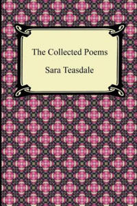 Collected Poems of Sara Teasdale (Sonnets to Duse and Other Poems, Helen of Troy and Other Poems, Rivers to the Sea, Love Songs, and Flame and Sha - 2826707520