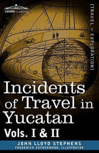 Incidents of Travel in Yucatan, Vols. I and II - 2889760535