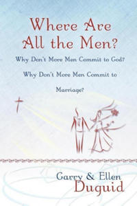 Where Are All the Men? Why Don't More Men Commit to God? Why Don't More Men Commit to Marriage? - 2856492502