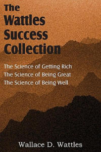 Science of Wallace D. Wattles, the Science of Getting Rich, the Science of Being Great, the Science of Being Well - 2827053875