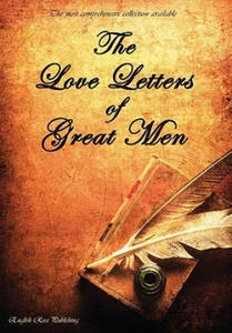 Love Letters of Great Men - the Most Comprehensive Collection Available - 2848130618
