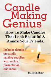 Candle Making Genius - How to Make Candles That Look Beautiful & Amaze Your Friends - 2826890763