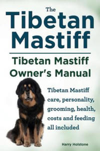 Tibetan Mastiff. Tibetan Mastiff Owner's Manual. Tibetan Mastiff Care, Personality, Grooming, Health, Costs and Feeding All Included. - 2838458829