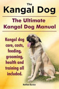 Kangal Dog. the Ultimate Kangal Dog Manual. Kangal Dog Care, Costs, Feeding, Grooming, Health and Training All Included. - 2826625674