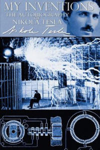 My Inventions - The Autobiography of Nikola Tesla - 2826666468