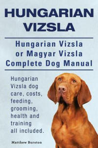 Hungarian Vizsla. Hungarian Vizsla or Magyar Vizsla Complete Dog Manual. Hungarian Vizsla Dog Care, Costs, Feeding, Grooming, Health and Training All - 2853797347