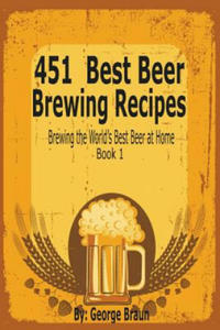 451 Best Beer Brewing Recipes: Brewing the World's Best Beer at Home Book 1 - 2847580658