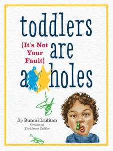 Toddlers are A**Holes - 2854359050