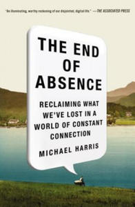 The End of Absence: Reclaiming What We've Lost in a World of Constant Connection - 2826870566