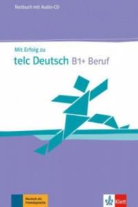Mit Erfolg zu telc Deutsch B1+ Beruf, Testbuch mit Audio-CD - 2826957630
