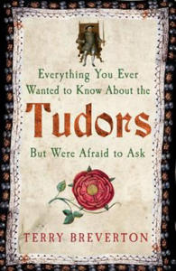 Everything You Ever Wanted to Know About the Tudors but Were Afraid to Ask - 2869732744