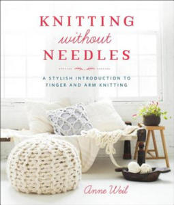 Knitting Without Needles: a Stylish Introduction to Finger Knitting and Arm Knitting - 2826944588