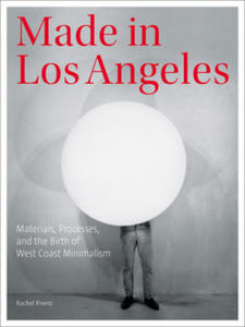 Made in Los Angeles - Materials, Processes, and the Birth of West Coast Minimalism - 2846348113