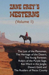 Zane Grey's Westerns (Volume 1), including The Last of the Plainsmen, The Heritage of the Desert, The Young Forester, Riders of the Purple Sage, Ken W - 2893528355