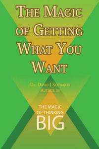 Magic of Getting What You Want by David J. Schwartz Author of the Magic of Thinking Big - 2869381689