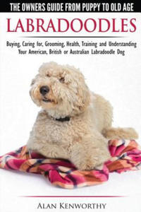 Labradoodles - The Owners Guide from Puppy to Old Age for Your American, British or Australian Labradoodle Dog - 2836091834