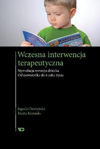 Wczesna interwencja terapeutyczna. Stymulacja rozwoju dziecka Od noworodka do 6 roku życia - 2822224532