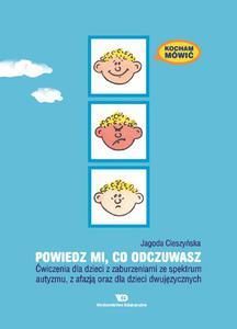 Kocham Mówić. Powiedz mi co odczuwasz. Ćwiczenia dla dzieci z zaburzeniami ze spektrum autyzmu, z afazją oraz dla dzieci dwujęzycznych - 2822224533