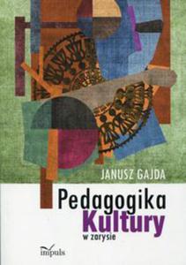 Pedagogika kultury w zarysie - 2848937696