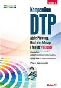 Kompendium DTP. Adobe Photoshop, Illustrator, InDesign i Acrobat w praktyce. Wydanie III - 2835216216