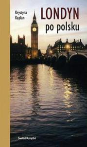 Londyn po polsku Krystyna Kaplan Świat Ksiązki turystyka - 2855264383