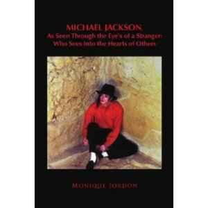 Michael Jackson, as Seen Through the Eye's of a Stranger: Who Sees Into the Hearts of Others Monique Jordon - 2826048502