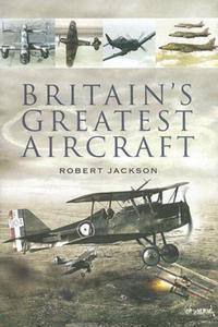 Britain's Greatest Aircraft Jackson Robert PEN & SWORD BOOKS - 2826051200