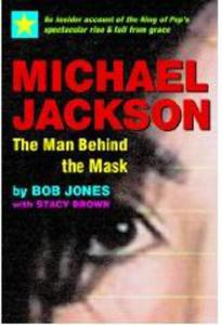 Michael Jackson, the Man Behind the Mask: An Insider's Account of the King of Pop's Spectacular Rise and Fall from Grace Jones Bob - 2826050298