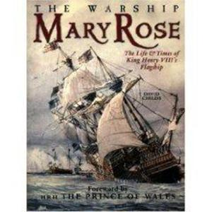 The Warship Mary Rose: The Life and Times of King Henry VIII's Flagship David Childs - 2826050206