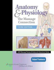 The Massage Connection: Anatomy and Physiology (LWW Massage Therapy and Bodywork Educational Series) - 2826045352