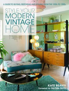 Style your Modern Vintage Home: A guide to buying, restoring and styling from the 1920s to 1990s - 2826043943
