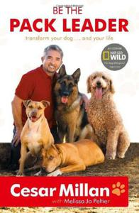 Be the Pack Leader: Use Cesar's Way to Transform Your Dog ... and Your Life - 2826043650