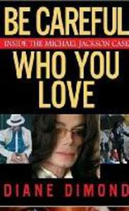 Be Careful Who You Love: Inside the Michael Jackson Case Diane Dimond - 2826050027