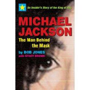 Michael Jackson: The Man Behind the Mask: An Insider's Story of the King of Pop Bob Jones; Stacy Brown - 2826050026