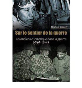 Sur Le Sentier De La Guerre: Les Indiens D'Amerique Dans La Guerre 1939 - 1945 - 2826043333