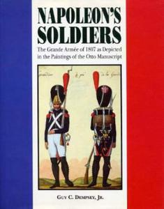 Napoleon's Soldiers: The Grand Armee of 1807 as Depicted in the Paintings of the Otto Manuscript - 2826042896