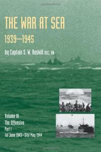 War at Sea 1939-45: Volume III Part I the Offensive 1st June 1943-31 May 1944 official History of the Second World War - 2826042857