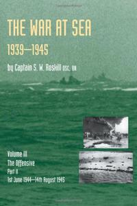 War at Sea 1939-45: Volume III Part 2 the Offensive 1st June 1944-14th August 1945 official History of the Second World War - 2826042856