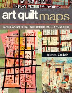 Art Quilt Maps: Capture a Sense of Place with Fiber Collage a Visual Guide - 2826041846