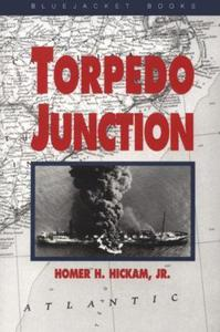 Torpedo Junction: U-Boat War Off America's East Coast, 1942 Homer H. Hickam - 2826049397
