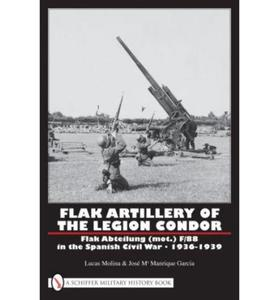 FLAK ARTILLERY OF THE LEGION CONDOR Flak Abteilung (mot.) F/88 in the Spanish Civil War 1936-1939 Lucas Molina; Ma Manrique Garcia Jos - 2826048835