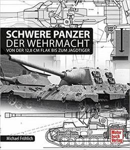 Schwere Panzer der Wehrmacht: Von der 12,8 cm Flak bis zum Jagdtiger - 2850970953