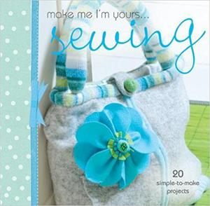 Make Me I'm Yours... Sewing: 20 simple-to-make projects - 2852457617