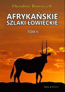 Afrykańskie szlaki łowieckie Tom 2 - Theodore Roosevelt - 2850651292