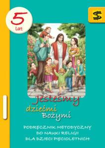 Jesteśmy dziećmi Bożymi. Podręcznik metodyczny do nauki religii dla dzieci pięcioletnich - 2848538954
